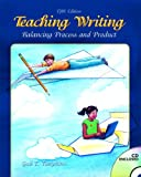 Teaching Writing: Balancing Process and Product, 5th Edition