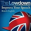 The Lowdown: Improve Your Speech - British English Hörbuch von David Gwillam, Deirdre Morris Gesprochen von: Jamie Glover