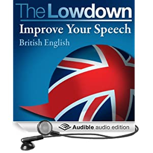 The Lowdown: Improve Your Speech - British English (Unabridged)