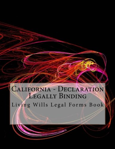Download California - Declaration Legally Binding: Living Wills Legal Forms Book pdf