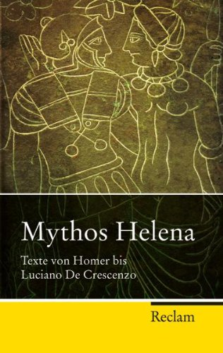 Mythos Helena: Texte von Homer bis Luciano de Crescenzo