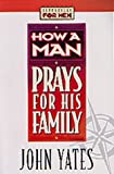 img - for How a Man Prays for His Family (Lifeskills for Men) book / textbook / text book