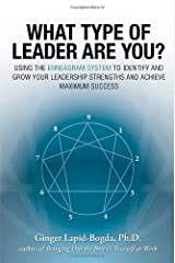 What Type of Leader Are You? Using the Enneagram System to Identify and Grow Your Leadership Strengths and Achieve Maximum Success by Lapid-Bogda, Ginger (2007) Paperback Paperback
