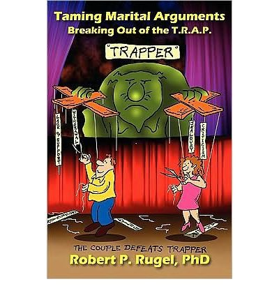 { [ TAMING MARITAL ARGUMENTS: BREAKING OUT OF THE T.R.A.P. [ TAMING MARITAL ARGUMENTS: BREAKING OUT OF THE T.R.A.P. BY RUGEL, ROBERT P ( AUTHOR ) JUN-01-2010[ TAMING MARITAL ARGUMENTS: BREAKING OUT OF THE T.R.A.P. [ TAMING MARITAL ARGUMENTS: BREAKING OUT OF THE T.R.A.P. BY RUGEL, ROBERT P ( AUTHOR ) JUN-01-2010 ] BY RUGEL, ROBERT P ( AUTHOR )JUN-01-2010 PAPERBACK ] } Rugel, Robert P ( AUTHOR ) Jun-01-2010 Paperback