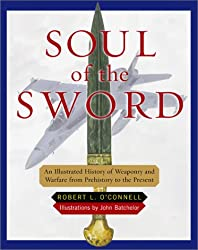 Soul of the Sword: An Illustrated History of Weaponry and Warfare from Prehistory to the Present
