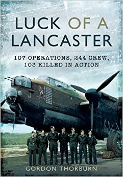 Book Luck of a Lancaster: 107 Operations, 244 Crew, 103 Killed in Action