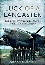 Luck of a Lancaster: 107 Operations, 244 Crew, 103 of Them Killed in Action