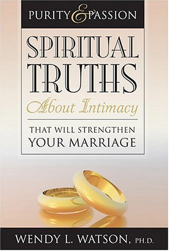 Spiritual Truths about Intimacy That Will Strengthen Your Marriage ()