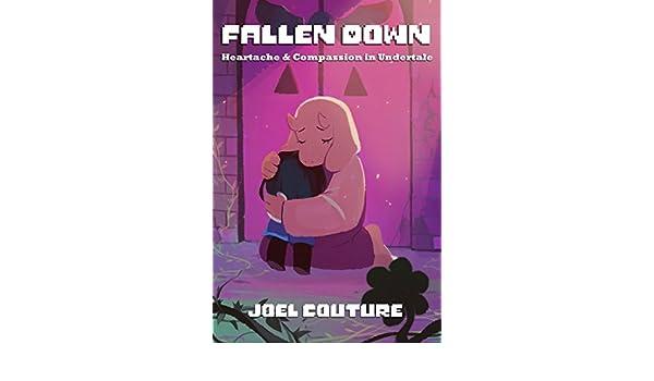 Fallen Down: Heartache & Compassion in Undertale eBook: Joel