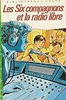 Les Six Compagnons, tome 45 : Les six compagnons et la radio libre par Bonzon
