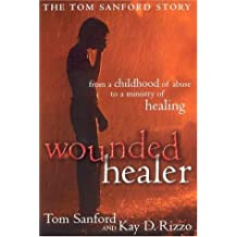 Wounded Healer: From a Childhood of Abuse to a Ministry of Healing: The Tom Sanford Story