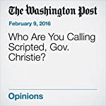 Who Are You Calling Scripted, Gov. Christie? | Marc A. Thiessen