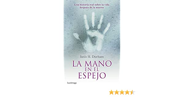 La mano en el espejo: Una historia real sobre la vida después de la muerte (Spanish Edition) - Kindle edition by Janis H. Durham, Carmen Font.