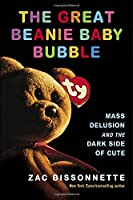 The Great Beanie Baby Bubble: Mass Delusion and the Dark Side of Cute Front Cover