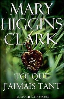 Toi que j'aimais tant : roman, Clark, Mary Higgins