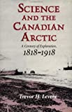 Science and the Canadian Arctic, Trevor Harvey Levere, 0521419336