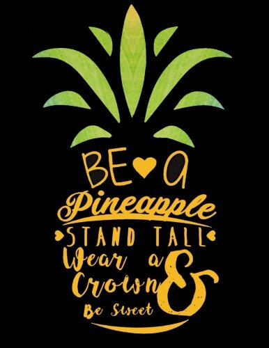 Be a Pineapple, Stand Tall Wear a Crown and Be Sweet: Inspirational Collage Ruled Notebook, Large 8.5 x 11 Journal, diary, note pad