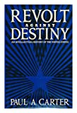 Revolt Against Destiny, Paul A. Carter, 0231066163
