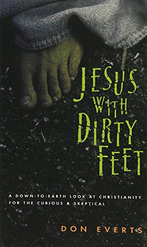 Jesus with Dirty Feet: A Down-to-Earth Look at Christianity for the Curious  Skeptical (Down Dirty Pictures)