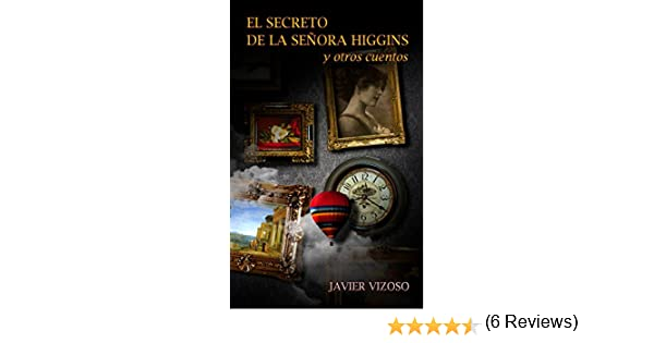 El secreto de la señora Higgins y otros cuentos eBook: Javier A. Vizoso: Amazon.es: Tienda Kindle