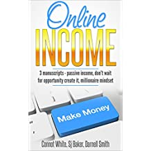 Online Income: 3 Manuscripts - Passive Income, Don't wait for opportunity create it, Millionaire Mindset