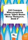 download ebook 100 common misconceptions about silver borne: mercy thompson, book 5 pdf epub