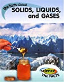 The Facts about Solids, Liquids, and Gases, Rebecca Hunter, 1583404503