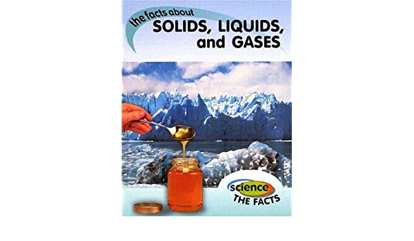Solids Liquids And Gases The Facts About Science The Facts