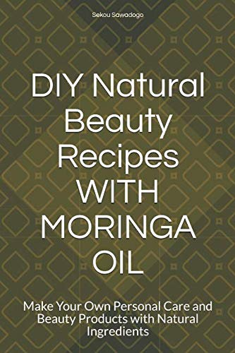 Price comparison product image DIY Natural Beauty Recipes WITH MORINGA OIL: Make Your Own Personal Care and Beauty Products with Natural Ingredients
