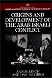 Origins and Development of the Arab-Israeli Conflict: (Greenwood Press Guides to Historic Events of the Twentieth Century)