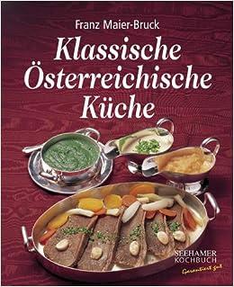klassische Österreichische küche: amazon.de: franz maier-bruck: bücher - österreichische Küche Kochbuch