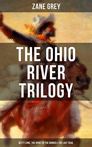 The Ohio River Trilogy Betty Zane The Spirit Of The Border The