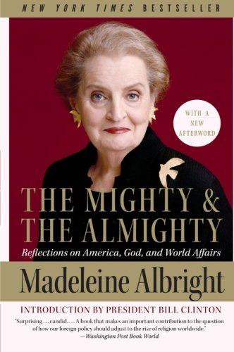 Book cover from The Mighty and the Almighty: Reflections on America, God, and World Affairs by Madeleine Albright