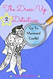 The Dress-Up Detectives: Go To Mermaid Castle!