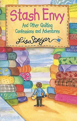 Stash Envy: And Other Quilting Confessions And