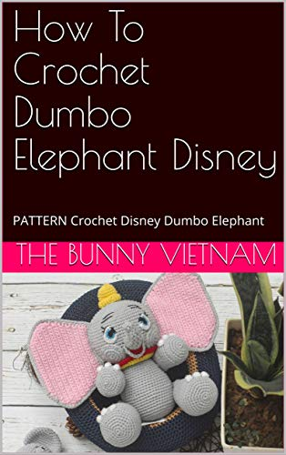 How To Crochet Dumbo Elephant Disney: PATTERN Crochet Disney Dumbo