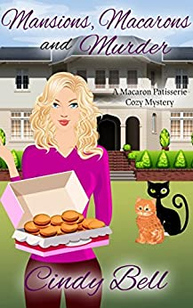 Mansions, Macarons and Murder (A Macaron Patisserie Cozy Mystery Book 3) by [Bell, Cindy]