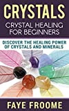 kindle free books energy healing - Crystals: Crystal Healing for Beginners, Discover the Healing Power of Crystals and Minerals (Holistic Health, Alternative Therapy, Natural Remedies Book 1)