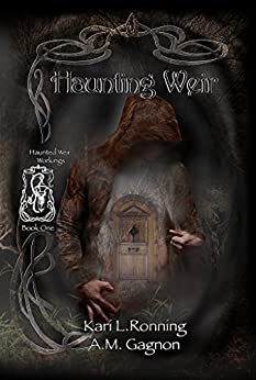 Haunting Weir (Haunted Weir Workings Book 1) by [Ronning, Kari L., Gagnon, A.M.]