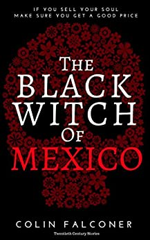 The Black Witch of Mexico by [Falconer, Colin]