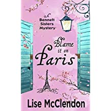 Blame it on Paris (Bennett Sisters Mysteries Book 7)