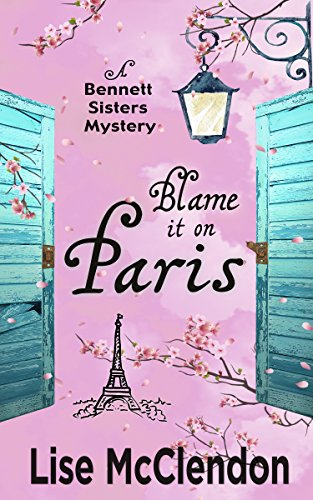 Blame it on Paris (Bennett Sisters Mysteries Book 7) by [McClendon, Lise]
