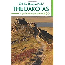 The Dakotas Off the Beaten Path®: A Guide to Unique Places