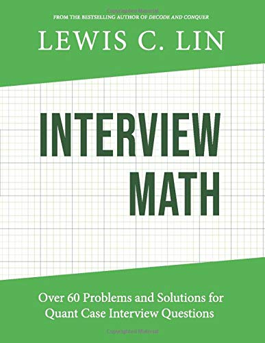 Interview Math: Over 60 Problems and Solutions for Quant Case Interview Questions por Lewis C. Lin