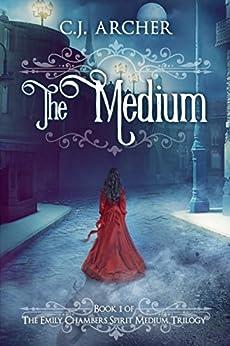 The Medium (Emily Chambers Spirit Medium Book 1) by [Archer, C.J.]