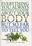 Everything You Ever Wanted to Know About Your Body, But, So Far, Nobody's Been Able to Answer