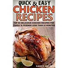 Chicken Recipes: Top 50 Delicious Quick & Easy Chicken Recipes For Family & Friends Less Than 10 Minutes