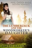 Mail Order Bride: The Lumberjack and the Woodworker's Daughter: Sweet, Clean, Inspirational Western Historical Romanc