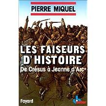 LES FAISEURS D'HISTOIRE: CRÉSUS À JEANNE D'ARC T01