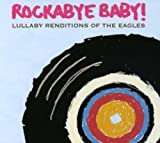 Rockabye Baby! Lullaby Renditions of The Eagles